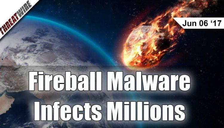 VIRUS ALERT!!! FIREBALL MALWARE INFECTS MILLIONS