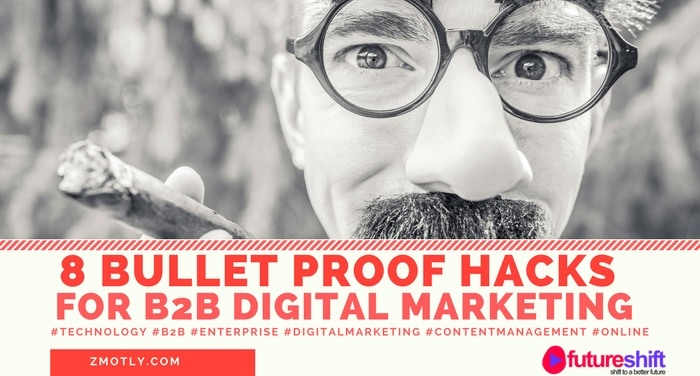 8 Bullet Proof Hacks for Enterprise Digital Marketing Strategy