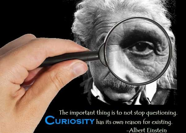 Being Curious to know more about something is a Good Trait or Bad Trait – My opinion