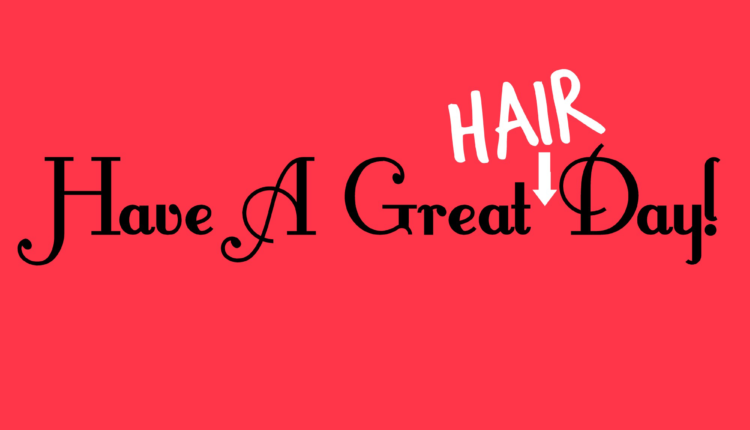 Great Hair Does not Happen by Chance -Try Different Experiment on Hair – Read Out