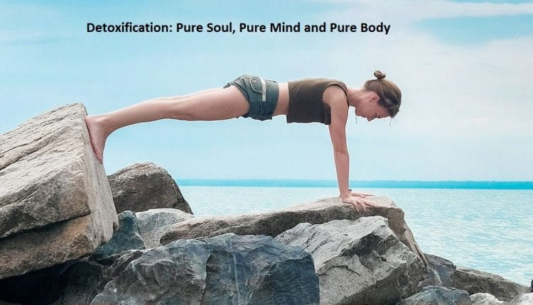 Detoxification: Pure Soul, Pure Mind and Pure Body